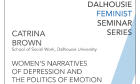 "The Feminist Seminar Series presents Dr. Catrina Brown on ""Women's Narratives of Depression and the Politics of Emotion"