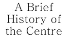 A Brief History of the Centre