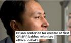 Prison Sentence for Creator of First CRISPR Babies Reignites Ethical Debate